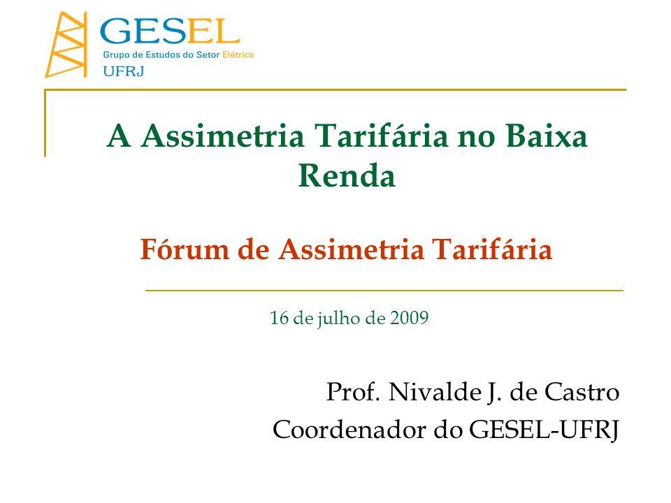 A Assimetria Tarifária no Baixa Renda Fórum de Assimetria Tarifária 16 de julho de 2009 Prof.
