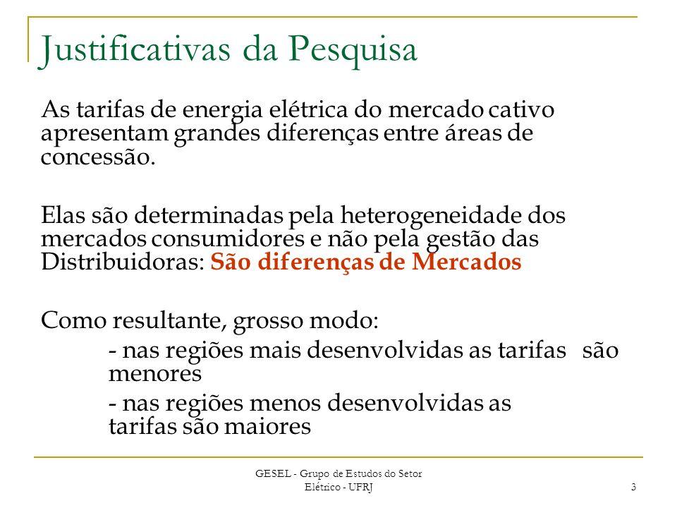 GESEL - Grupo de Estudos do Setor Elétrico - UFRJ 3 Justificativas da Pesquisa As tarifas de energia elétrica do mercado cativo apresentam grandes diferenças entre áreas de concessão.