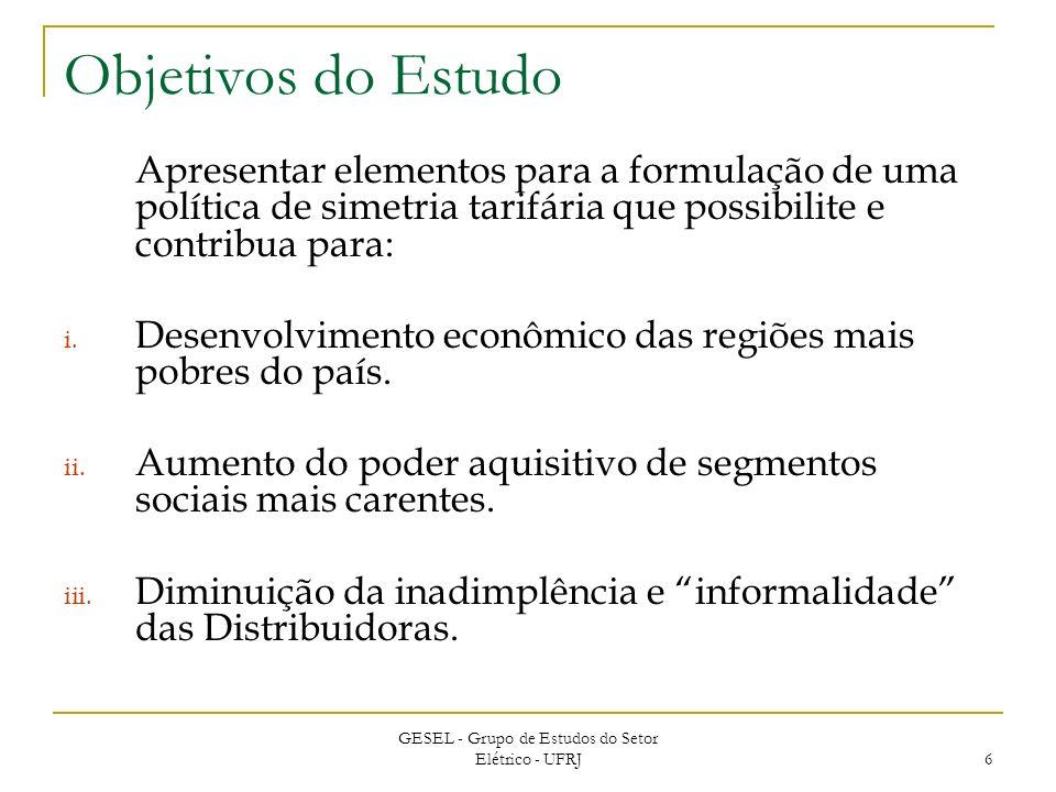 GESEL - Grupo de Estudos do Setor Elétrico - UFRJ 6 Objetivos do Estudo Apresentar elementos para a formulação de uma política de simetria tarifária que possibilite e contribua para: i.