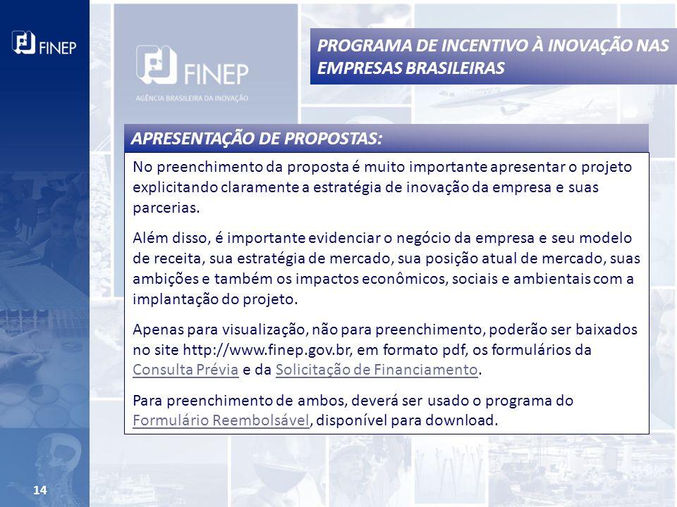 14 No preenchimento da proposta é muito importante apresentar o projeto explicitando claramente a estratégia de inovação da empresa e suas parcerias.