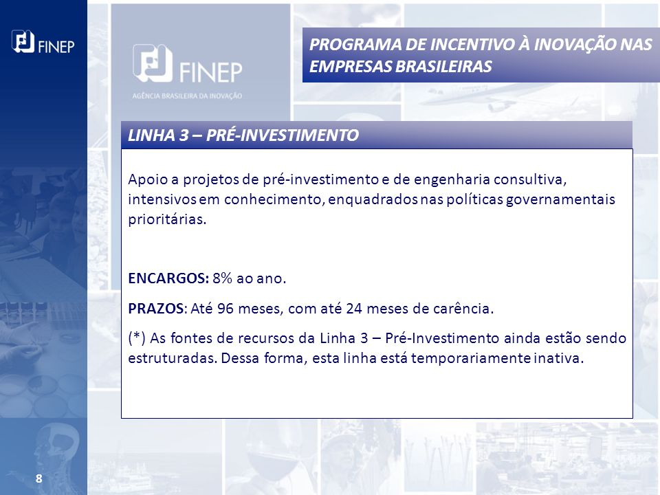 8 Apoio a projetos de pré-investimento e de engenharia consultiva, intensivos em conhecimento, enquadrados nas políticas governamentais prioritárias.