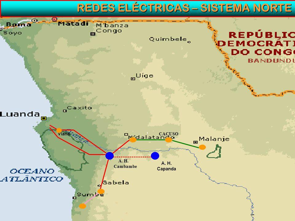 REDES ELÉCTRICAS – SISTEMA NORTE REDES ELÉCTRICAS – SISTEMA NORTE Viana A. H. Capanda CACUSO A. H. Cambambe Viana A. H. Capanda CACUSO A. H. Cambambe