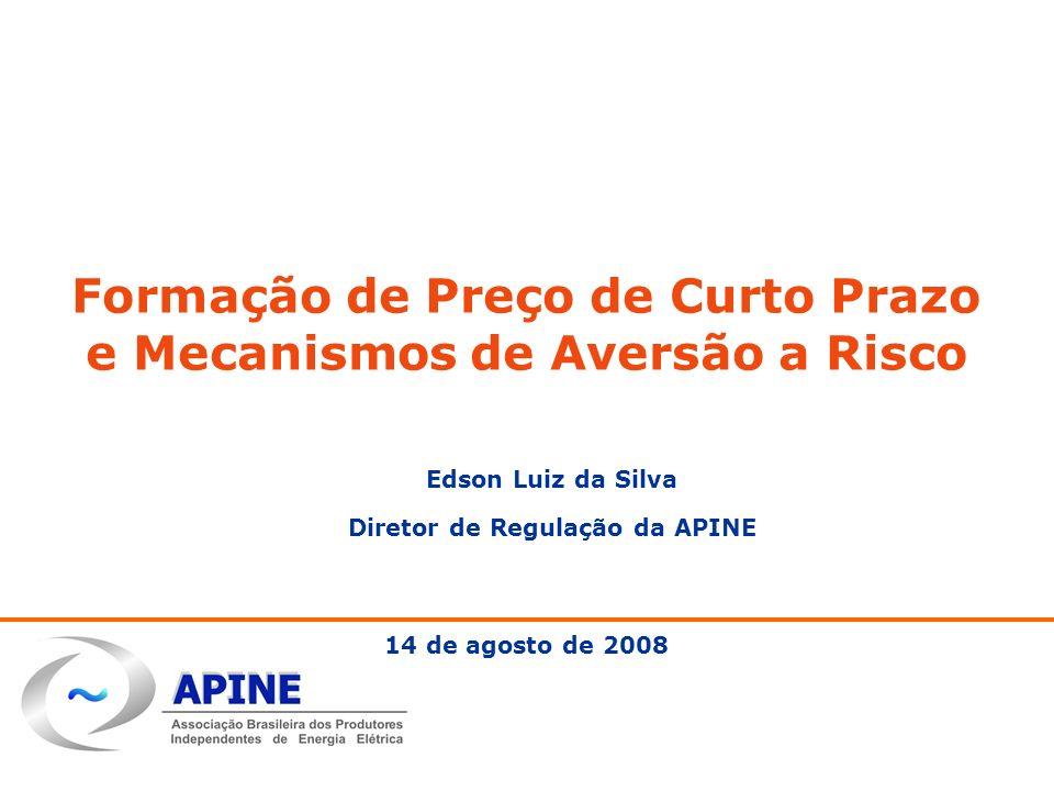Maio, 2008 Formação de Preço de Curto Prazo e Mecanismos de Aversão a Risco 14 de agosto de 2008 Edson Luiz da Silva Diretor de Regulação da APINE