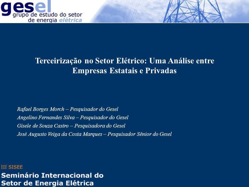 Terceirização no Setor Elétrico: Uma Análise entre Empresas Estatais e Privadas Rafael Borges Morch – Pesquisador do Gesel Angelino Fernandes Silva –