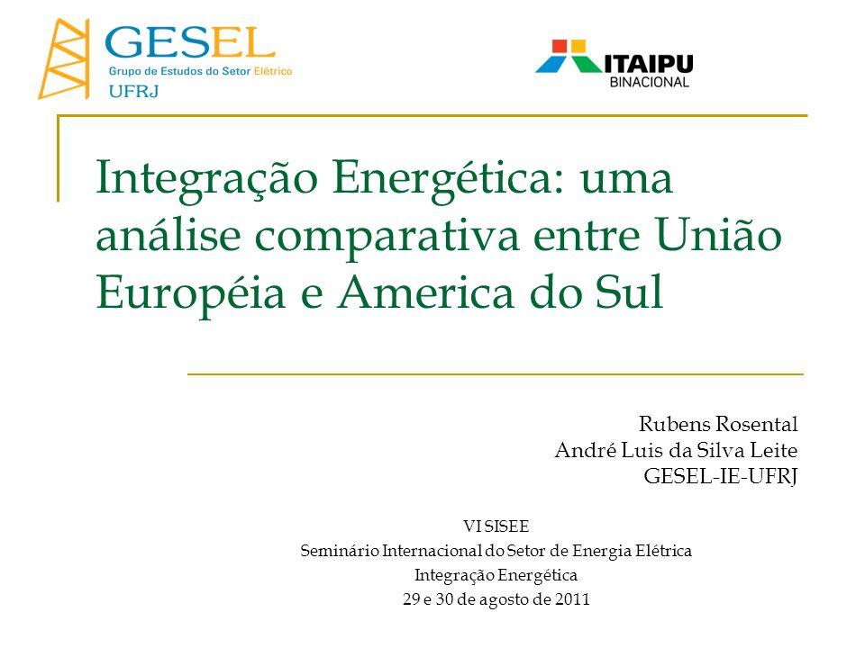 Integração Energética: uma análise comparativa entre União Européia e America do Sul Rubens Rosental André Luis da Silva Leite GESEL-IE-UFRJ VI SISEE
