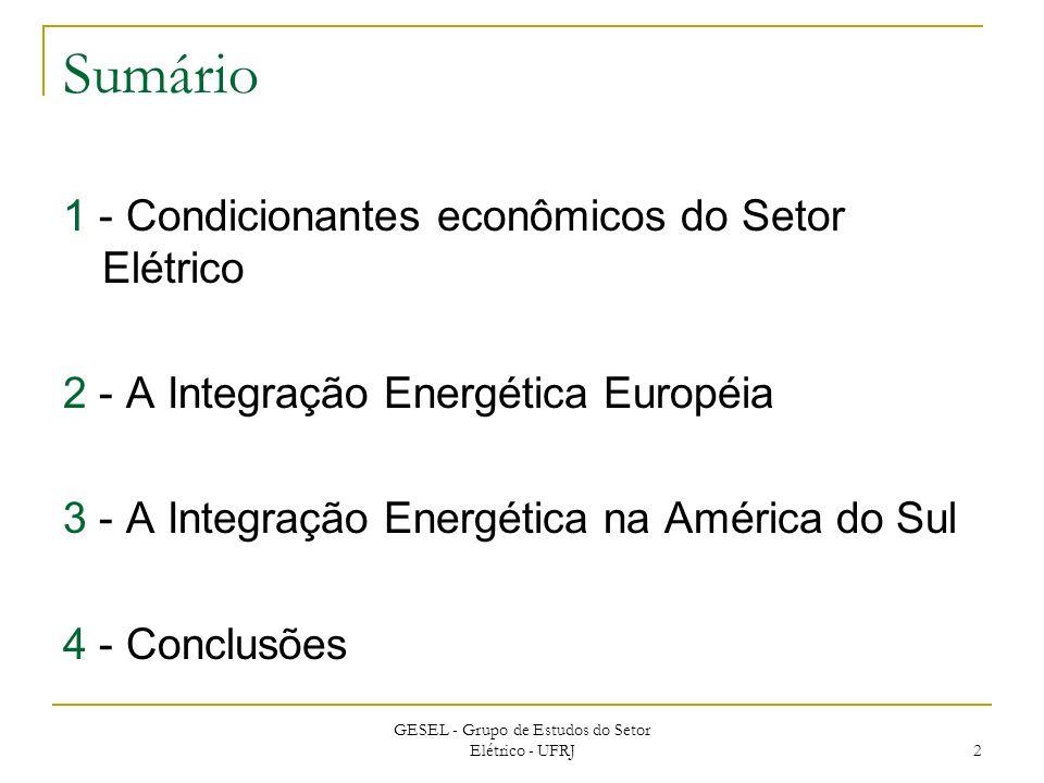 GESEL - Grupo de Estudos do Setor Elétrico - UFRJ 2 Sumário 1 - Condicionantes econômicos do Setor Elétrico 2 - A Integração Energética Européia 3 - A
