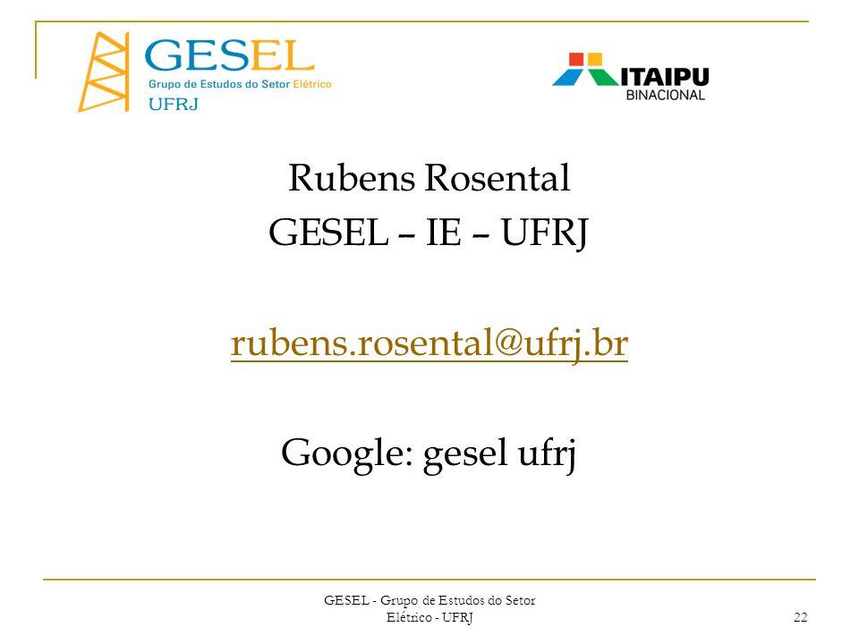 GESEL - Grupo de Estudos do Setor Elétrico - UFRJ 22 Rubens Rosental GESEL – IE – UFRJ rubens.rosental@ufrj.br Google: gesel ufrj