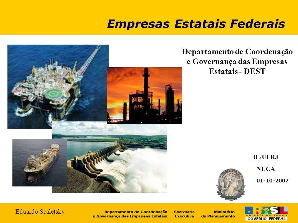 01-10-2007 Empresas Estatais Federais Departamento de Coordenação e Governança das Empresas Estatais - DEST IE/UFRJ NUCA Eduardo Scaletsky
