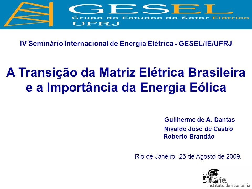 Rio de Janeiro, 25 de Agosto de 2009. IV Seminário Internacional de Energia Elétrica - GESEL/IE/UFRJ A Transição da Matriz Elétrica Brasileira e a Imp