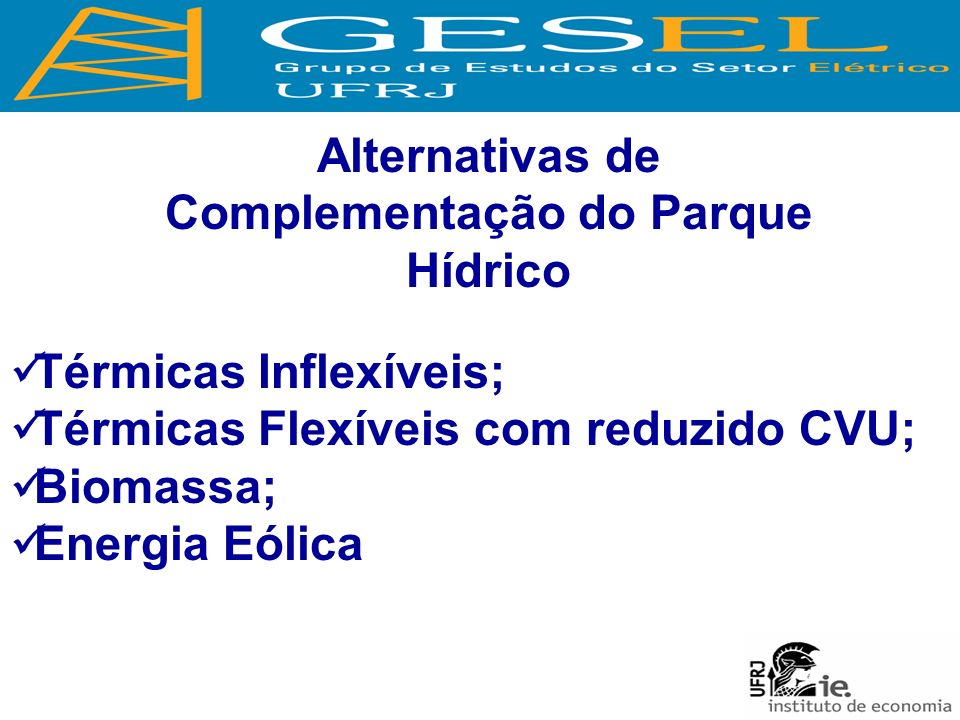 Alternativas de Complementação do Parque Hídrico Térmicas Inflexíveis; Térmicas Flexíveis com reduzido CVU; Biomassa; Energia Eólica