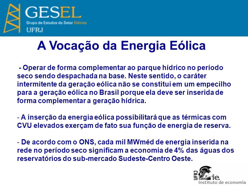 A Vocação da Energia Eólica - Operar de forma complementar ao parque hídrico no período seco sendo despachada na base.