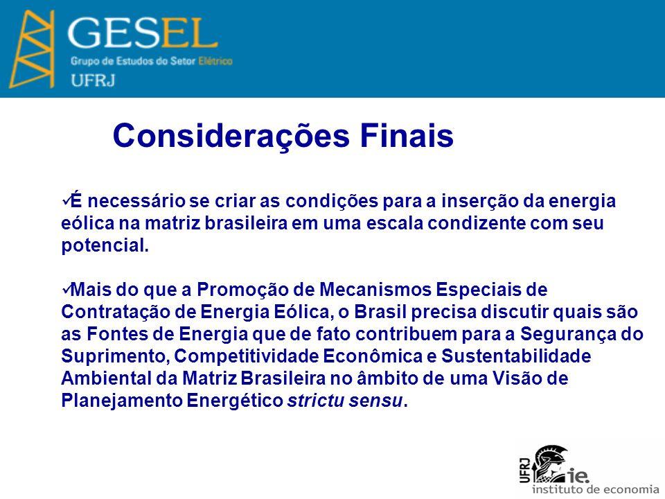 Considerações Finais É necessário se criar as condições para a inserção da energia eólica na matriz brasileira em uma escala condizente com seu potenc