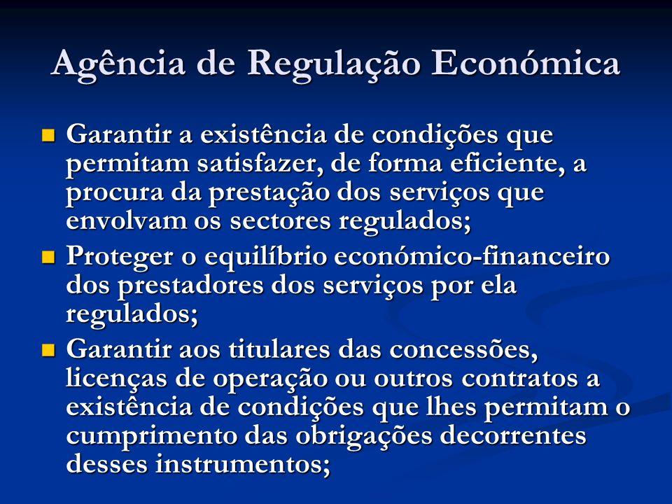 Agência de Regulação Económica Garantir a existência de condições que permitam satisfazer, de forma eficiente, a procura da prestação dos serviços que