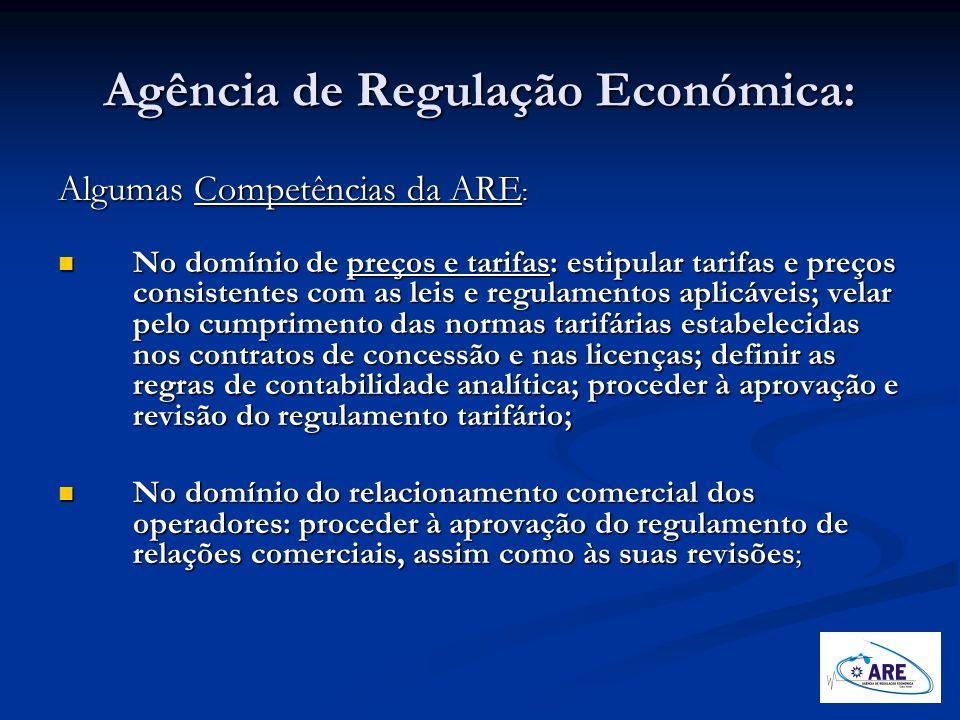 Agência de Regulação Económica: Algumas Competências da ARE : No domínio de preços e tarifas: estipular tarifas e preços consistentes com as leis e re