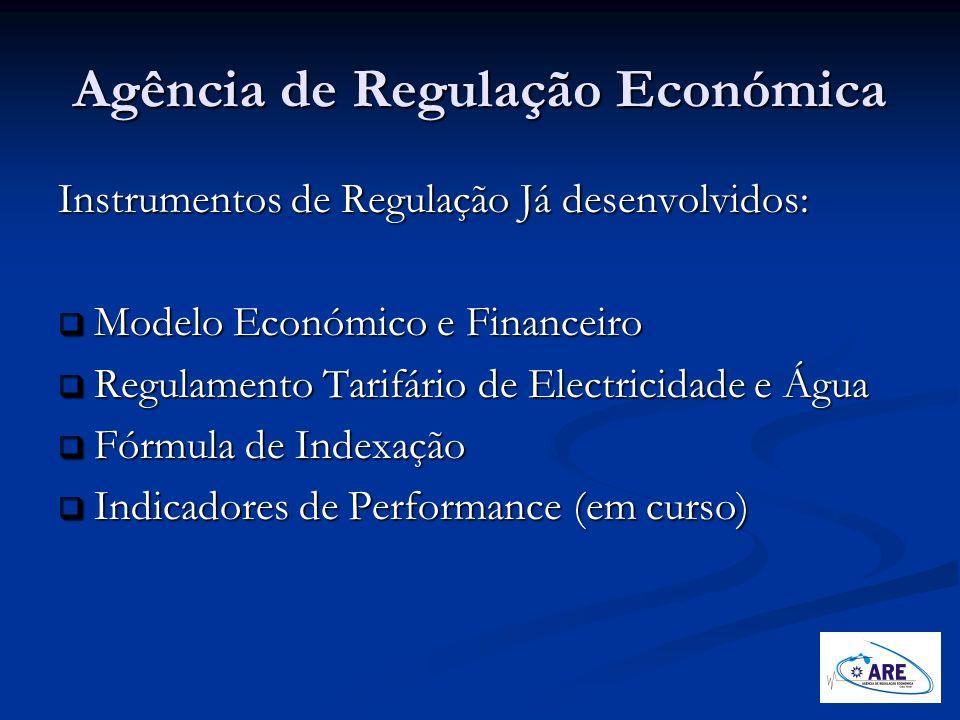 Agência de Regulação Económica Instrumentos de Regulação Já desenvolvidos: Modelo Económico e Financeiro Modelo Económico e Financeiro Regulamento Tar