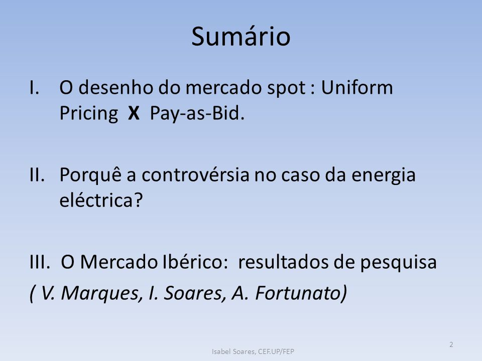 Sumário I.O desenho do mercado spot : Uniform Pricing X Pay-as-Bid.