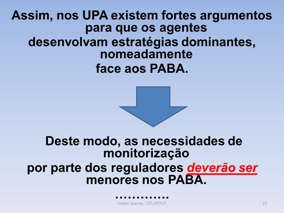 21 Assim, nos UPA existem fortes argumentos para que os agentes desenvolvam estratégias dominantes, nomeadamente face aos PABA.