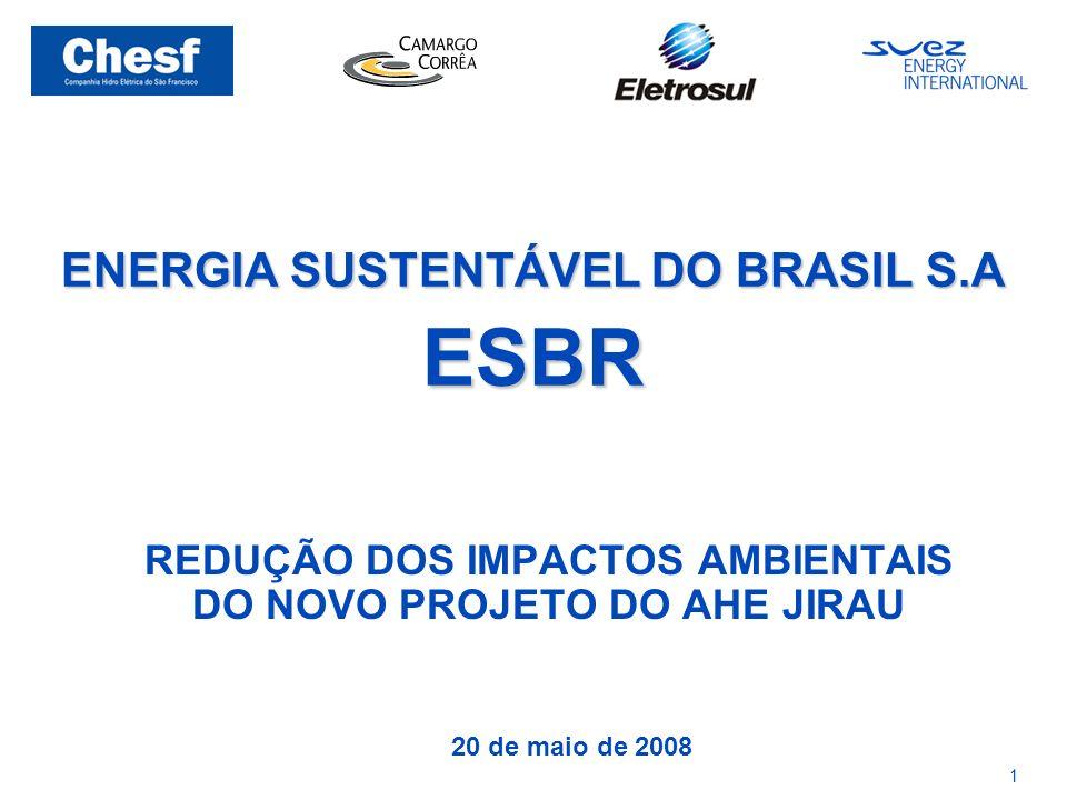 1 ENERGIA SUSTENTÁVEL DO BRASIL S.A ESBR REDUÇÃO DOS IMPACTOS AMBIENTAIS DO NOVO PROJETO DO AHE JIRAU 20 de maio de 2008