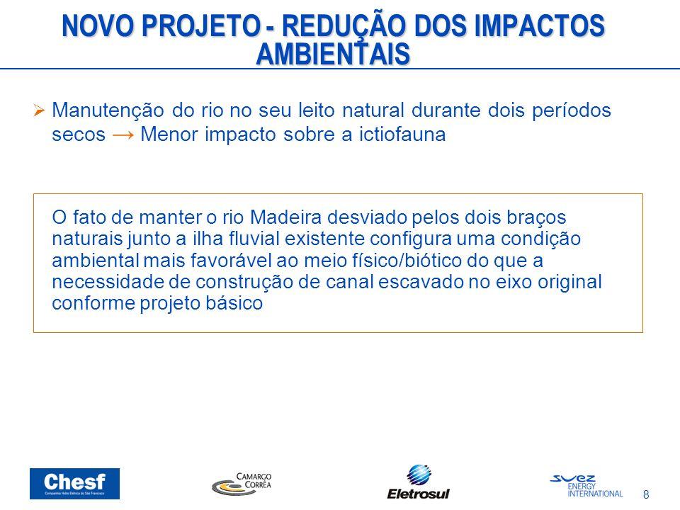 8 NOVO PROJETO - REDUÇÃO DOS IMPACTOS AMBIENTAIS Manutenção do rio no seu leito natural durante dois períodos secos Menor impacto sobre a ictiofauna O