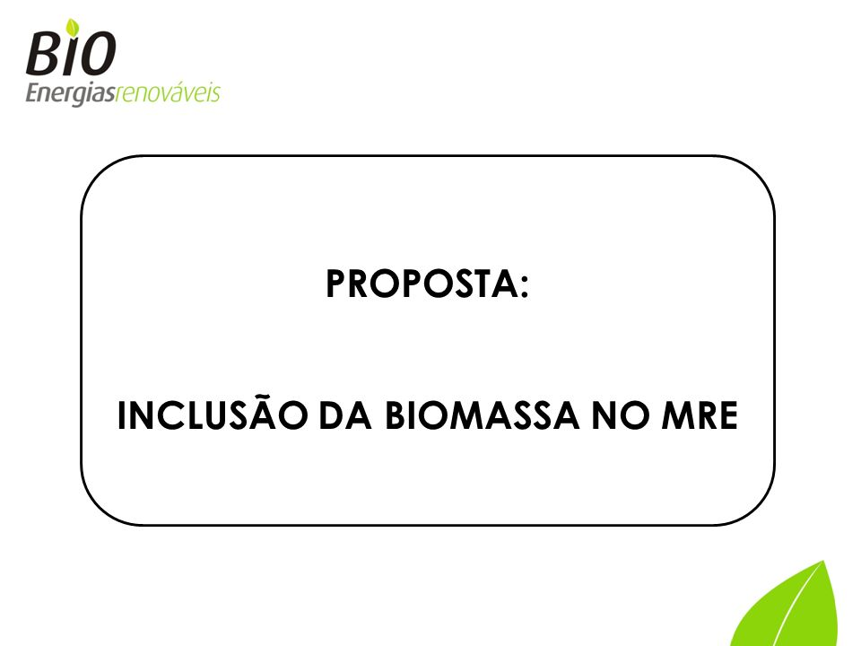 PROPOSTA: INCLUSÃO DA BIOMASSA NO MRE