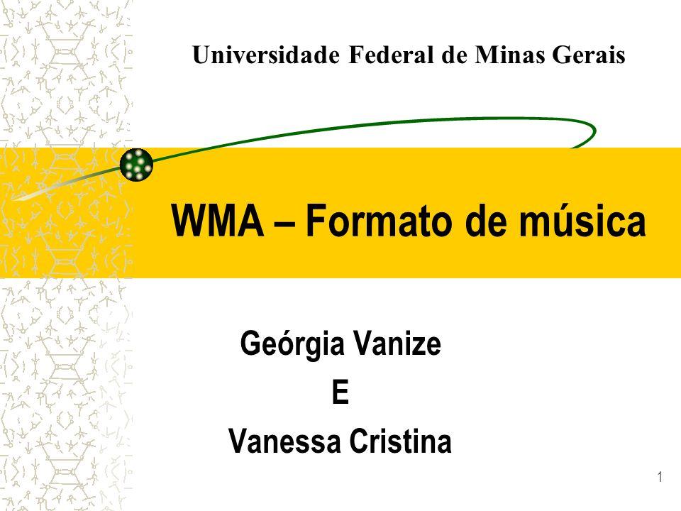 1 WMA – Formato de música Geórgia Vanize E Vanessa Cristina Universidade Federal de Minas Gerais