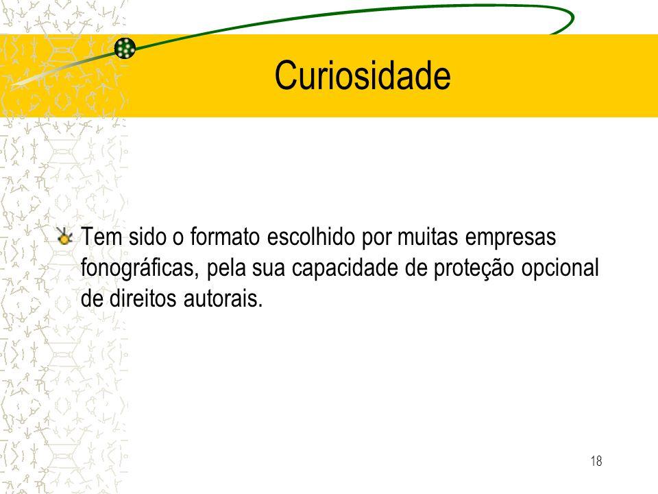 18 Curiosidade Tem sido o formato escolhido por muitas empresas fonográficas, pela sua capacidade de proteção opcional de direitos autorais.