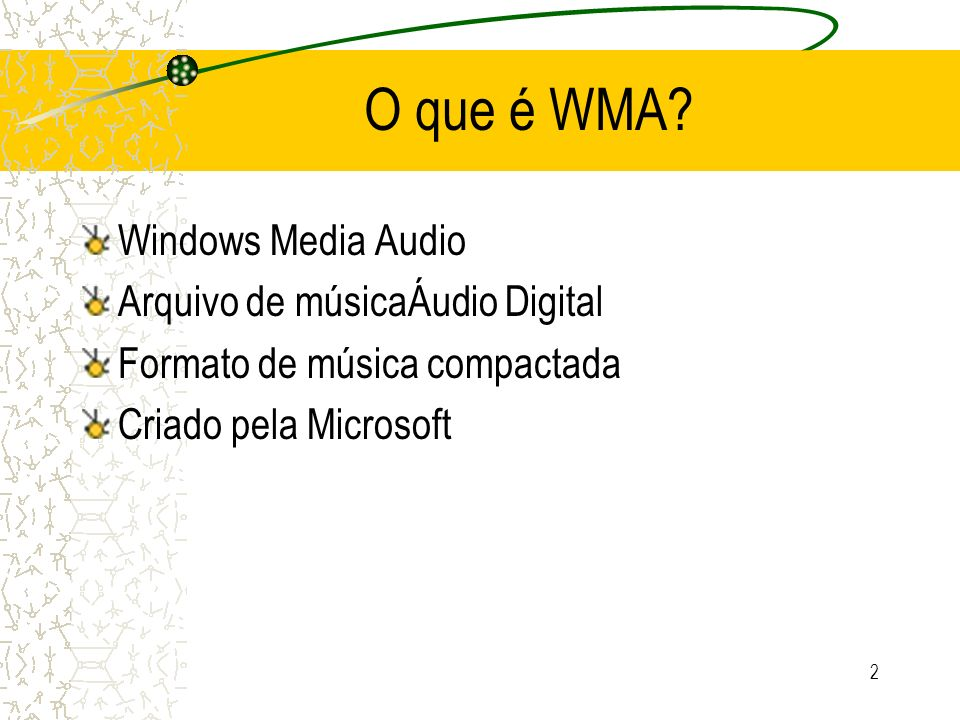 2 O que é WMA? Windows Media Audio Arquivo de músicaÁudio Digital Formato de música compactada Criado pela Microsoft