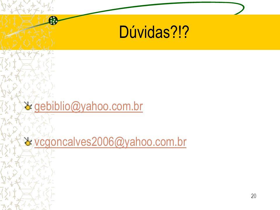 20 Dúvidas?!? gebiblio@yahoo.com.br vcgoncalves2006@yahoo.com.br