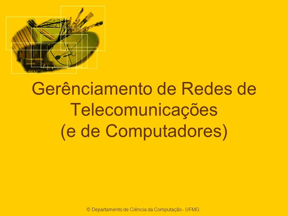 © Departamento de Ciência da Computação - UFMG Gerênciamento de Redes de Telecomunicações (e de Computadores)