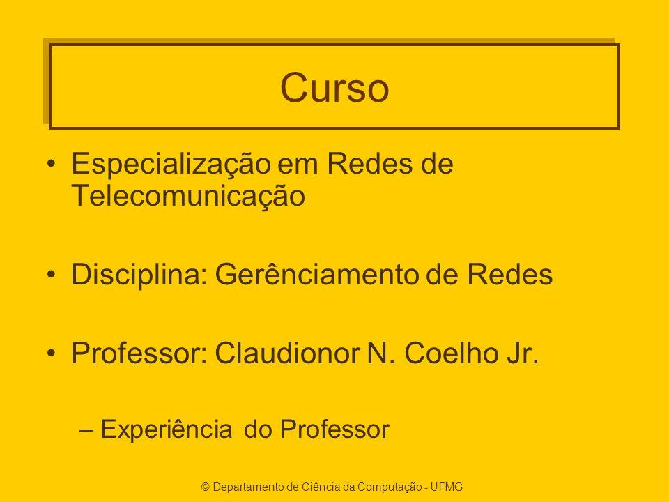 © Departamento de Ciência da Computação - UFMG Curso Especialização em Redes de Telecomunicação Disciplina: Gerênciamento de Redes Professor: Claudionor N.