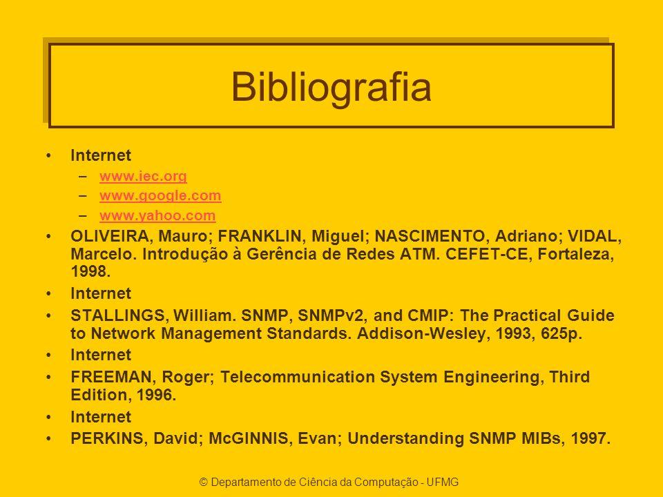 © Departamento de Ciência da Computação - UFMG Bibliografia Internet –www.iec.orgwww.iec.org –www.google.comwww.google.com –www.yahoo.comwww.yahoo.com OLIVEIRA, Mauro; FRANKLIN, Miguel; NASCIMENTO, Adriano; VIDAL, Marcelo.