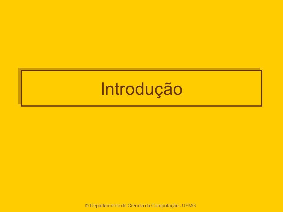 © Departamento de Ciência da Computação - UFMG Introdução