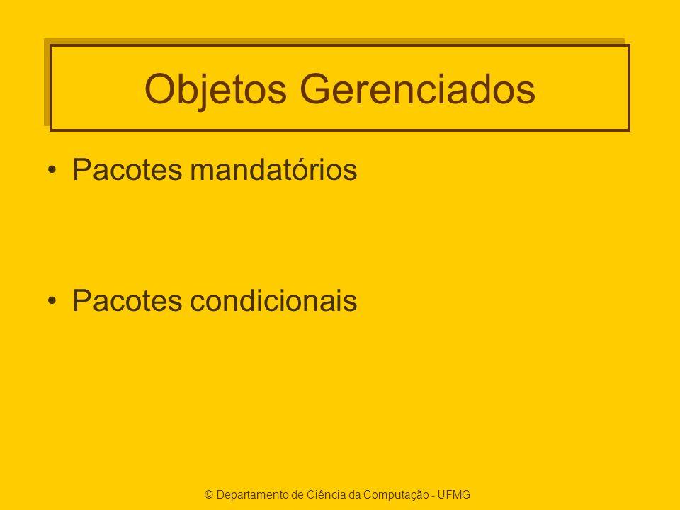 © Departamento de Ciência da Computação - UFMG Objetos Gerenciados Pacotes mandatórios Pacotes condicionais