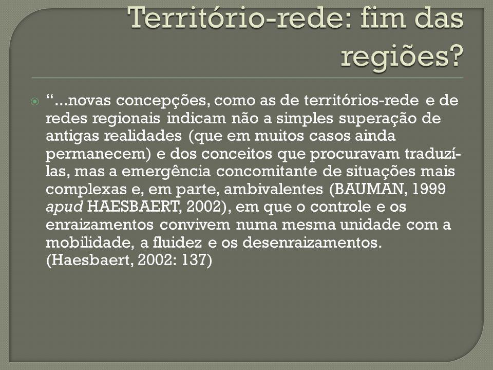...novas concepções, como as de territórios-rede e de redes regionais indicam não a simples superação de antigas realidades (que em muitos casos ainda
