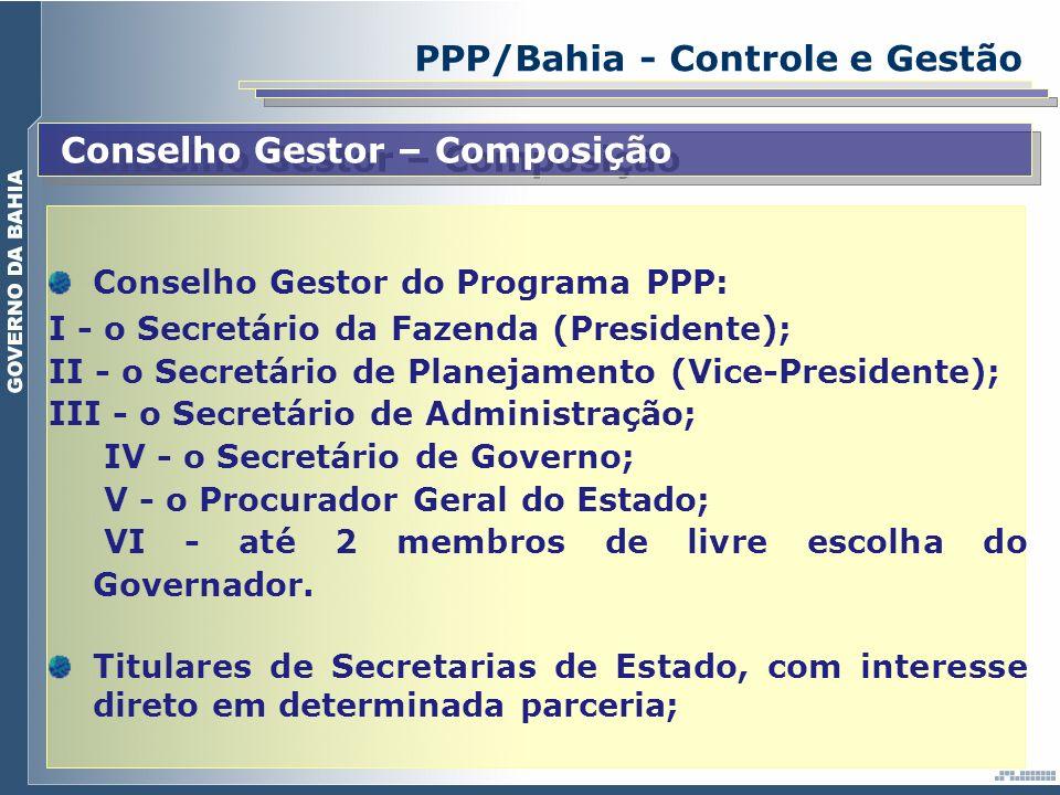 PPP/Bahia - Controle e Gestão Conselho Gestor – Composição Conselho Gestor do Programa PPP: I - o Secretário da Fazenda (Presidente); II - o Secretári