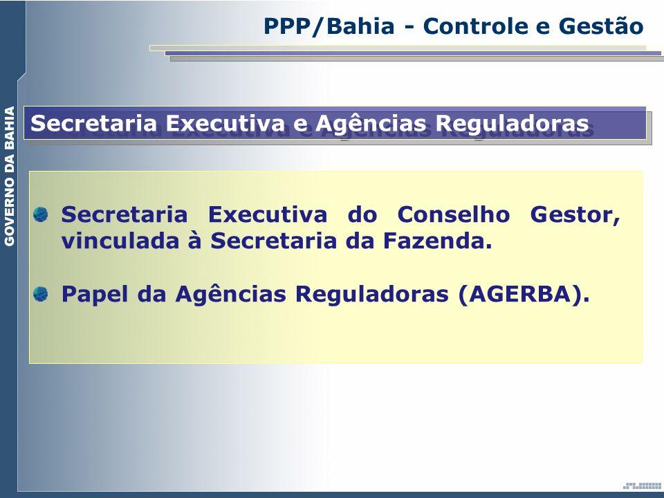 PPP/Bahia - Controle e Gestão Secretaria Executiva e Agências Reguladoras Secretaria Executiva do Conselho Gestor, vinculada à Secretaria da Fazenda.