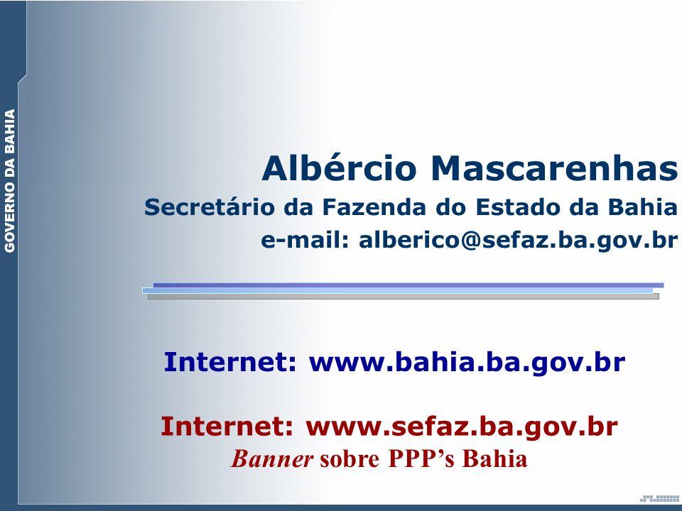 Banner sobre PPPs Bahia Albércio Mascarenhas Secretário da Fazenda do Estado da Bahia e-mail: alberico@sefaz.ba.gov.br Internet: www.sefaz.ba.gov.br I