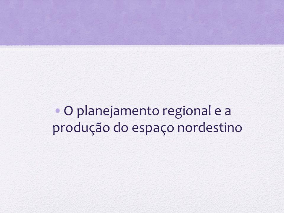 O planejamento regional e a produção do espaço nordestino