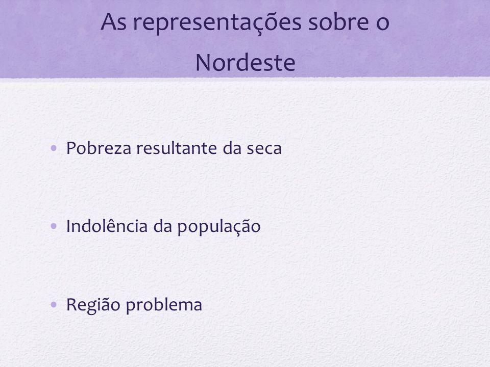 As representações sobre o Nordeste Pobreza resultante da seca Indolência da população Região problema
