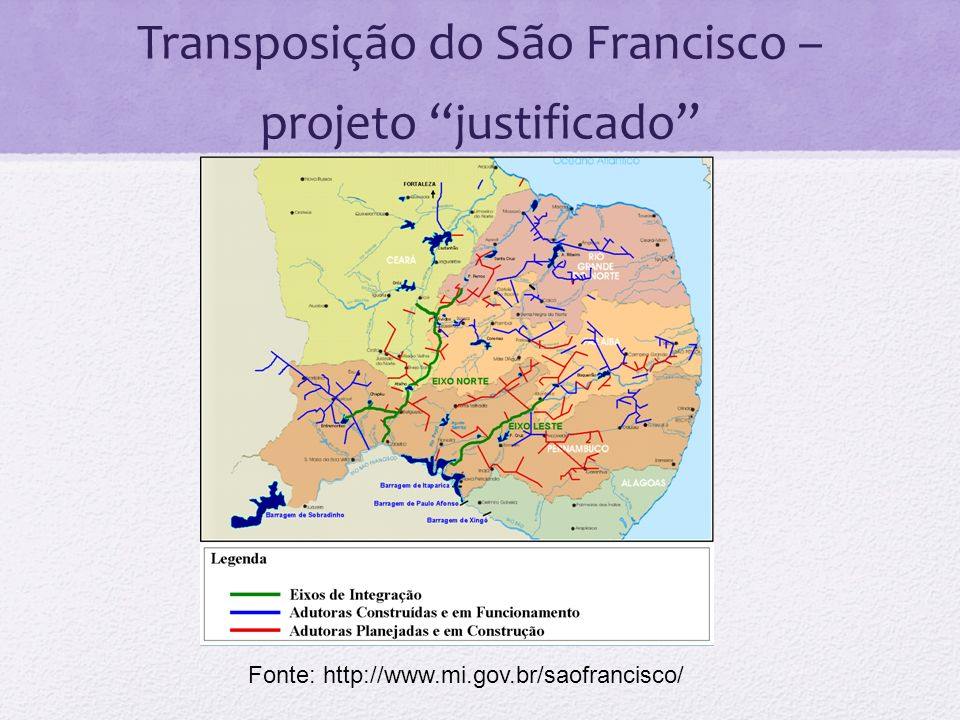 Transposição do São Francisco – projeto justificado Fonte: http://www.mi.gov.br/saofrancisco/
