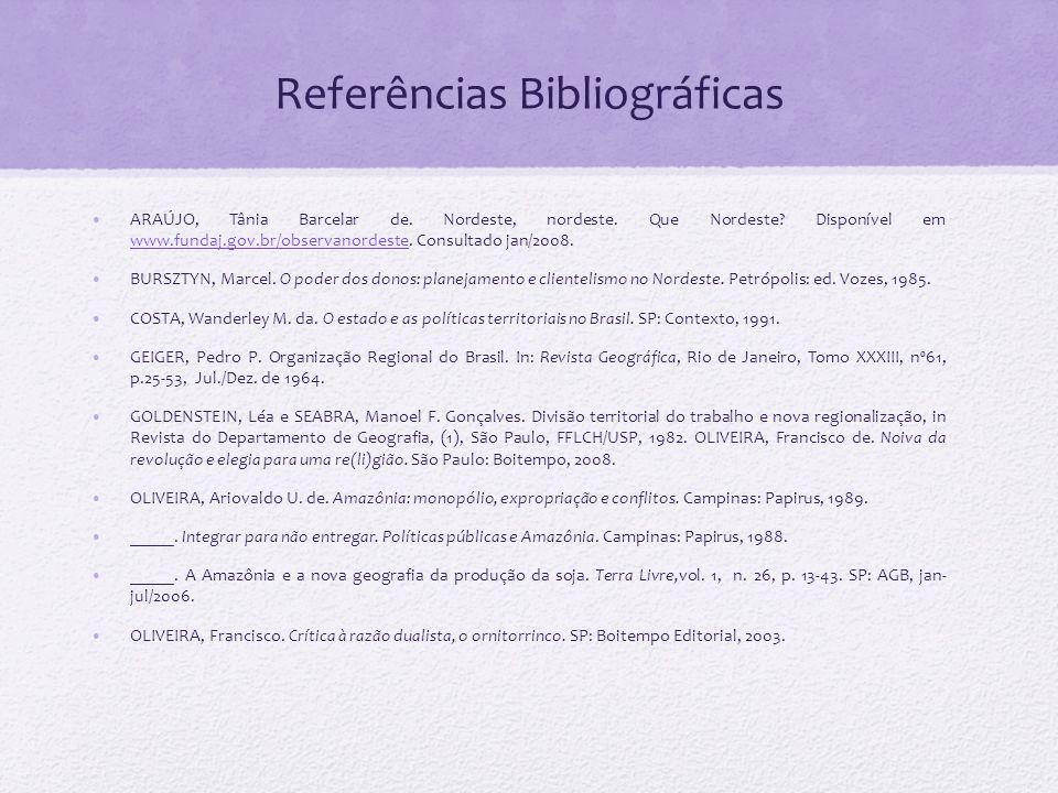 Referências Bibliográficas ARAÚJO, Tânia Barcelar de. Nordeste, nordeste. Que Nordeste? Disponível em www.fundaj.gov.br/observanordeste. Consultado ja