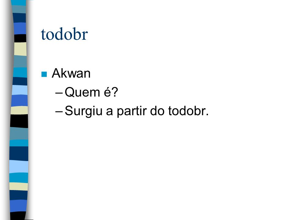 todobr n Akwan –Quem é? –Surgiu a partir do todobr.