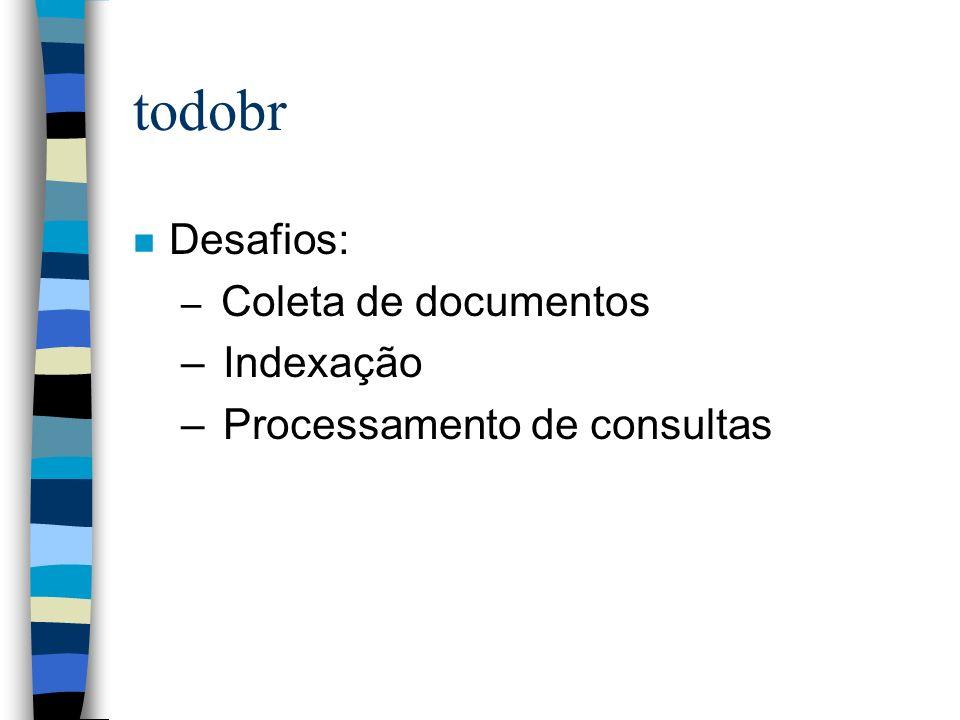 todobr n Desafios: – Coleta de documentos – Indexação – Processamento de consultas