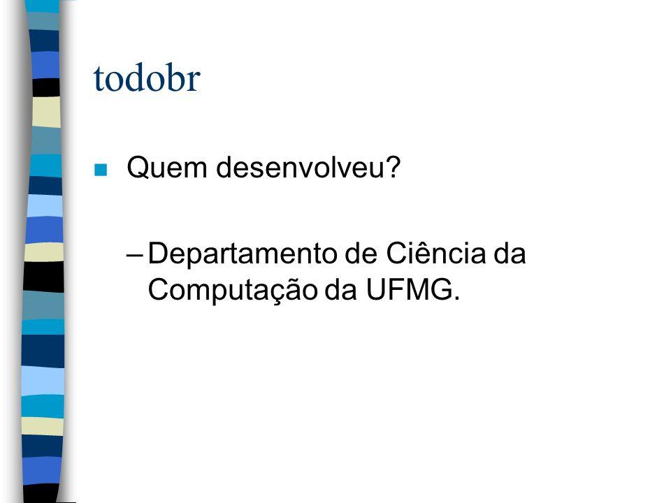 todobr n Quem desenvolveu? –Departamento de Ciência da Computação da UFMG.