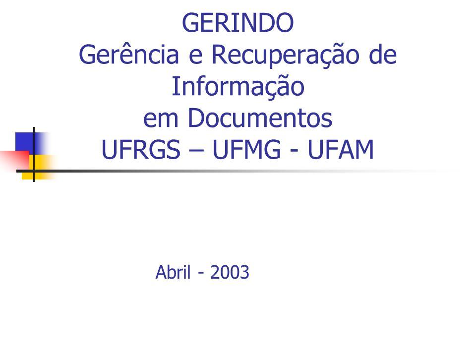 GERINDO Gerência e Recuperação de Informação em Documentos UFRGS – UFMG - UFAM Abril - 2003