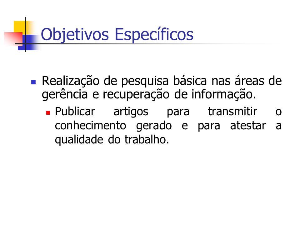 Objetivos Específicos Realização de pesquisa básica nas áreas de gerência e recuperação de informação.