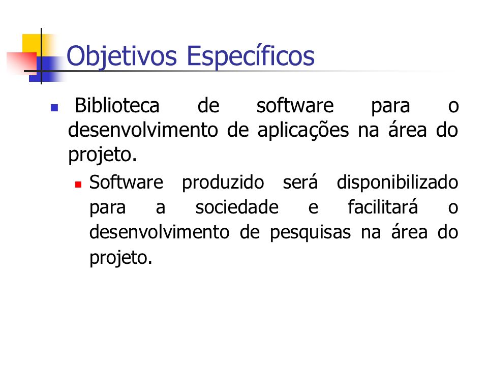 Objetivos Específicos Biblioteca de software para o desenvolvimento de aplicações na área do projeto.