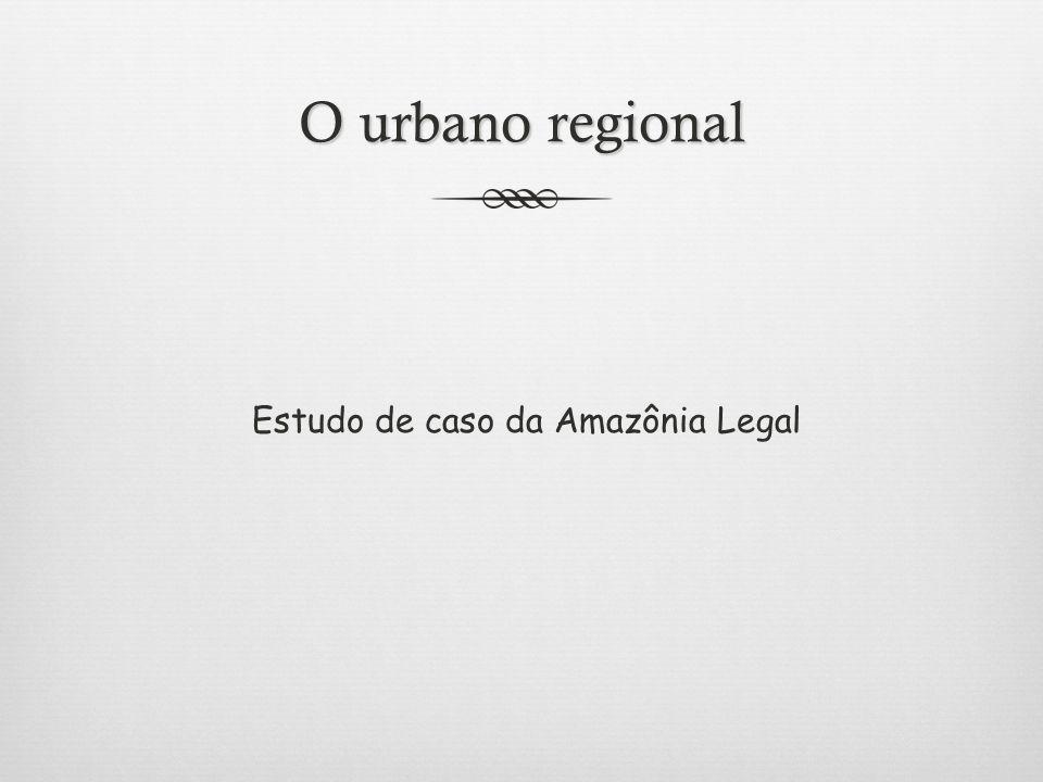 O urbano regional Estudo de caso da Amazônia Legal