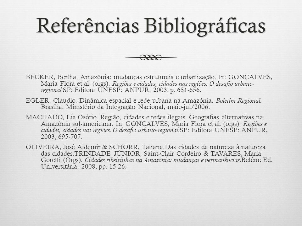 Referências Bibliográficas BECKER, Bertha.Amazônia: mudanças estruturais e urbanização.