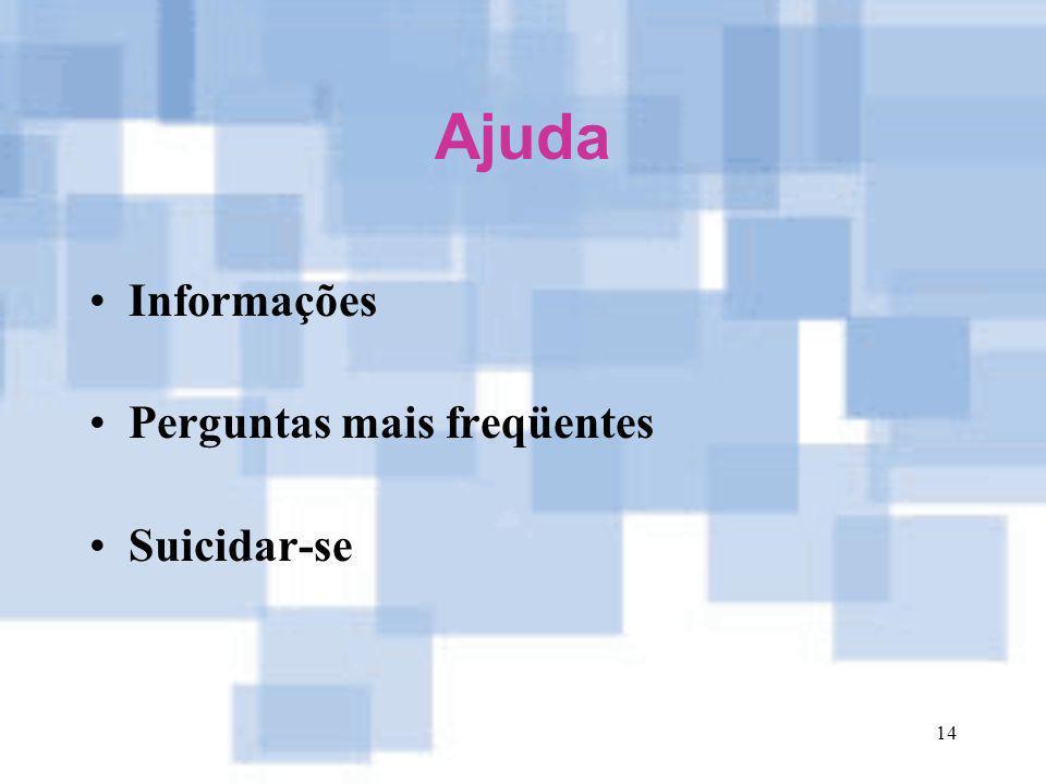 14 Ajuda Informações Perguntas mais freqüentes Suicidar-se